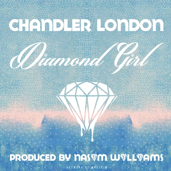 "Download: Chandler London - ""Diamond Girl"" (Prod. by Na$im Williams)"