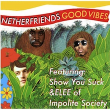 "Netherfriends - ""Good Vibes"" (Feat. ShowYouSuck & Elee X) - Available on Soundcloud"