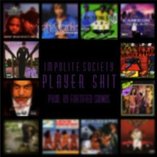 "Download: Impolite Society - ""Player Shit"" (prod.by Fortified Sounds) - Available on SoundCloud"