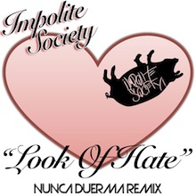 "Impolite Society - ""Look Of Hate"" (Nunca Duerma Remix) - Available on Soundcloud"
