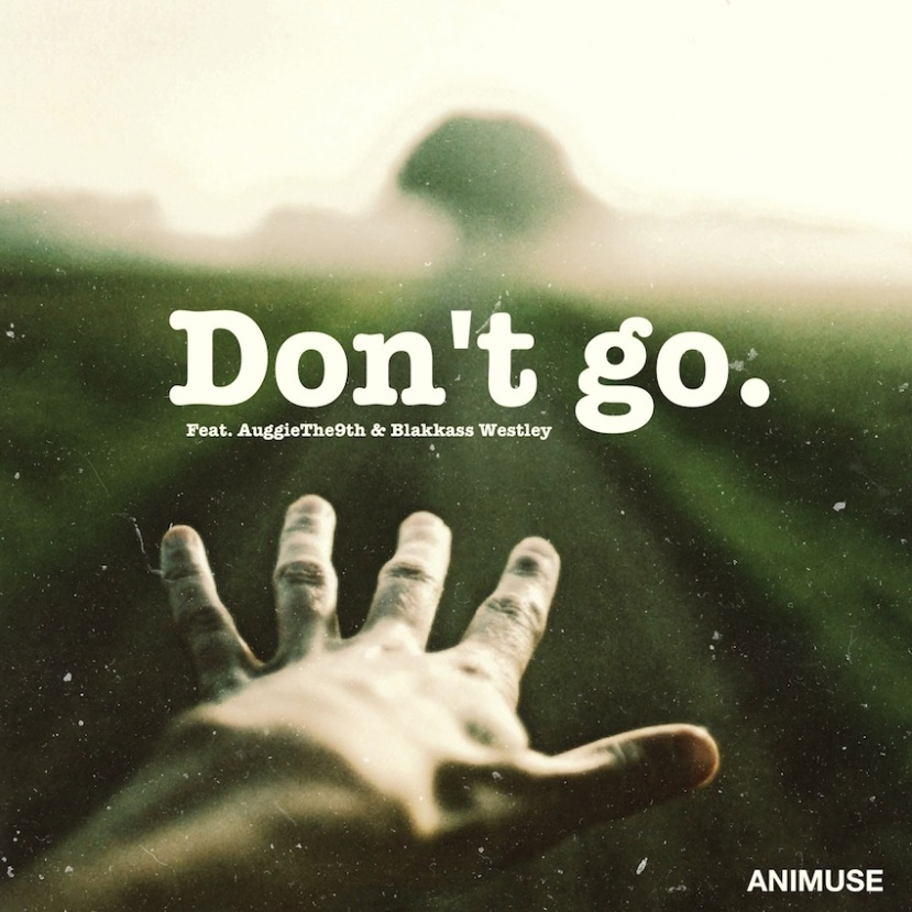 "Download: Animuse - ""Don't Go"" feat. Auggie The 9th & Blakkass Westley - Available on Soundcloud"