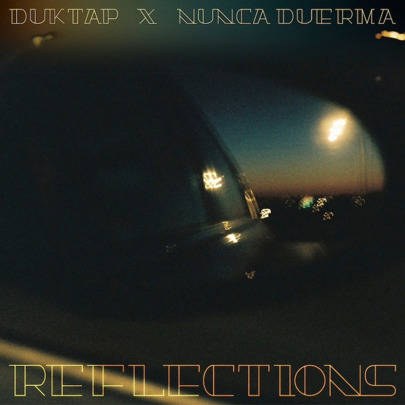 "Download: Duktap x Nunca Duerma  - ""Reflections"" - Available on Soundcloud"