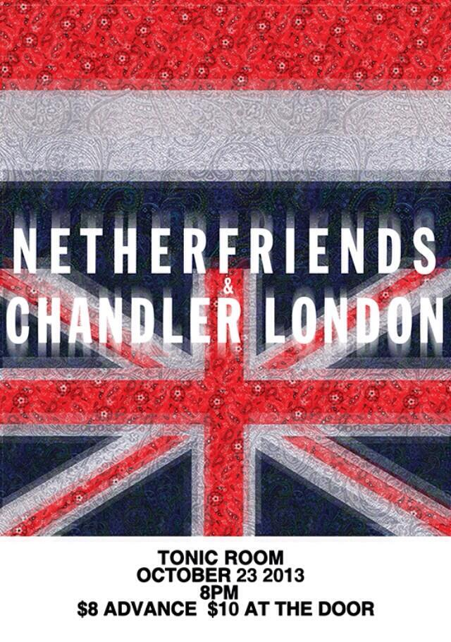 10.23: Netherfriends & Chandler London performing at Tonic Room - Chicago, IL